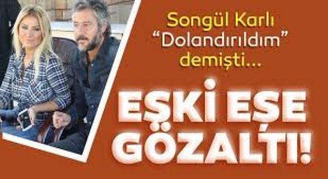 Songül Karlı'yı dolandıran eski eşi gözaltına alındı! Songül Karlı bakın ne dedi!